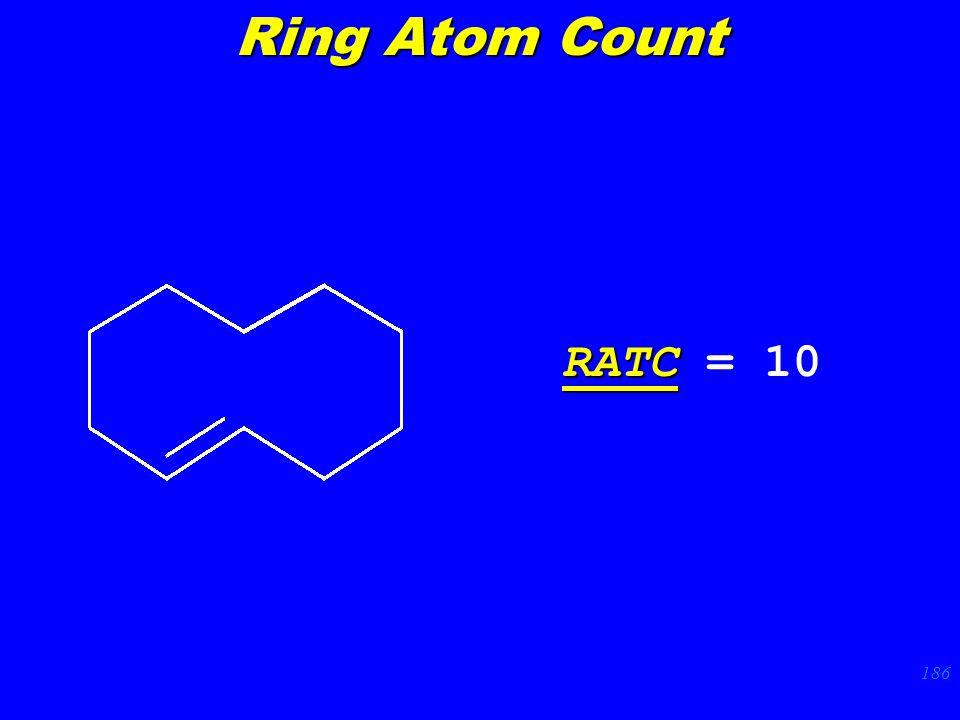 186 RATC RATC = 10 Ring Atom Count