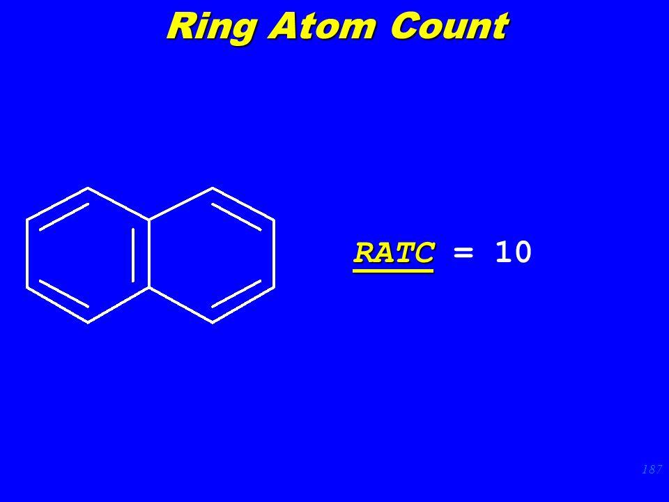 187 RATC RATC = 10 Ring Atom Count