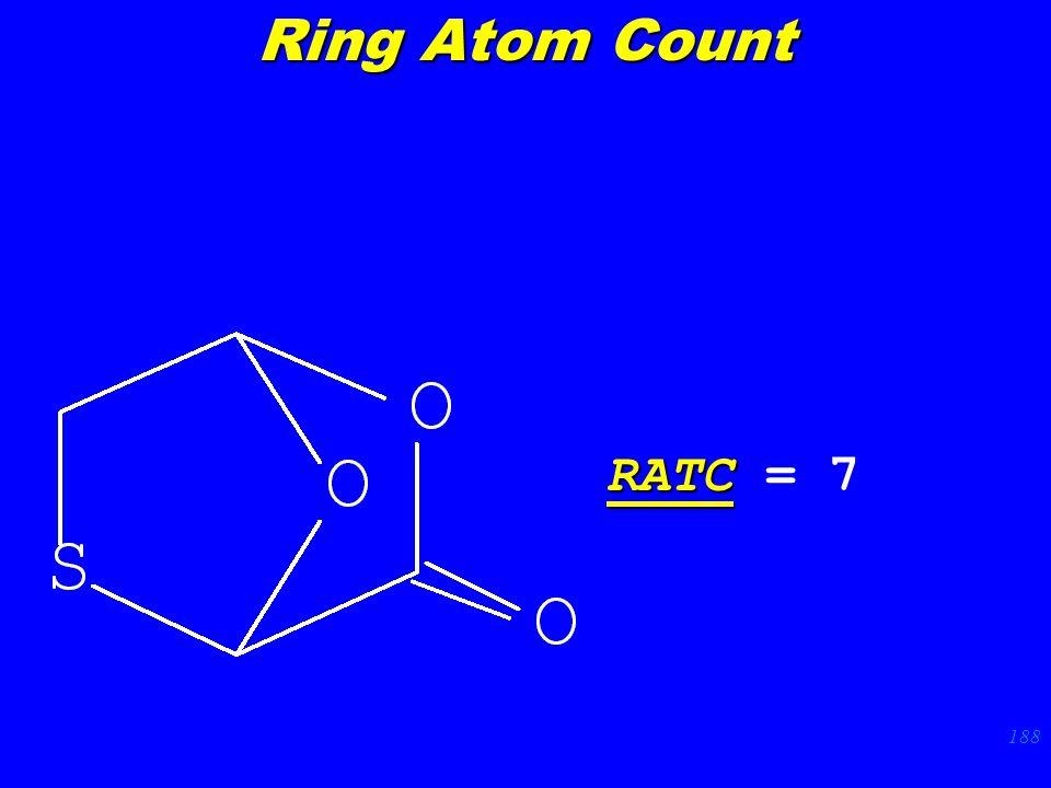 188 RATC RATC = 7 Ring Atom Count
