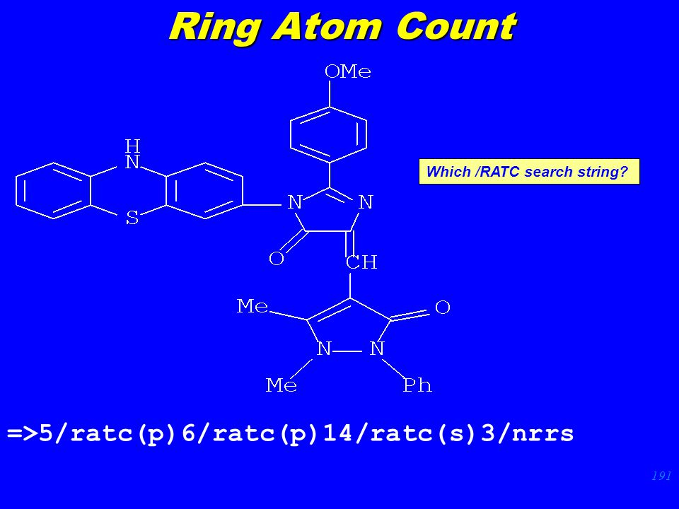 191 =>5/ratc(p)6/ratc(p)14/ratc(s)3/nrrs Which /RATC search string Ring Atom Count