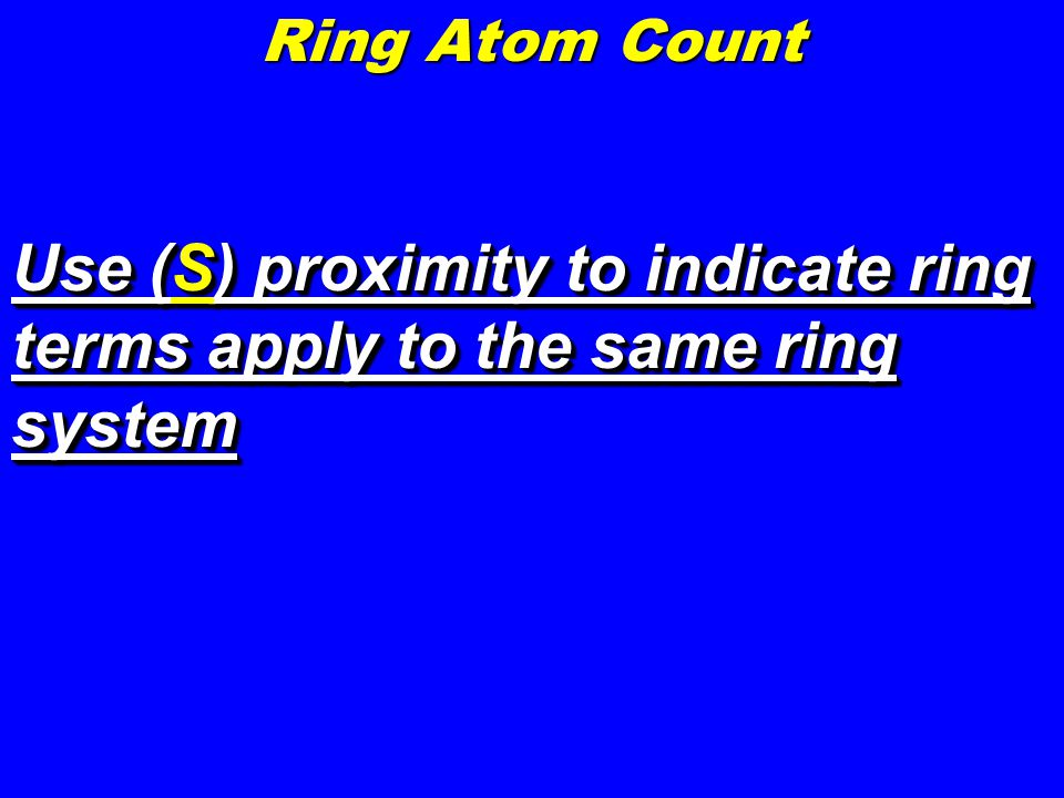 Use (S) proximity to indicate ring terms apply to the same ring system Ring Atom Count
