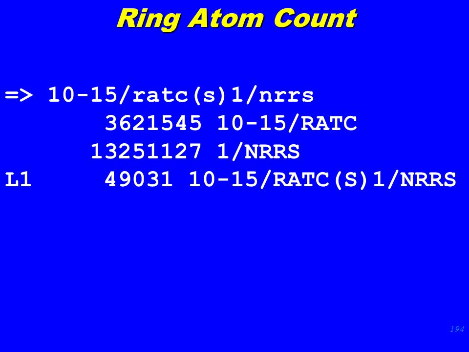 194 => 10-15/ratc(s)1/nrrs 3621545 10-15/RATC 13251127 1/NRRS L1 49031 10-15/RATC(S)1/NRRS Ring Atom Count
