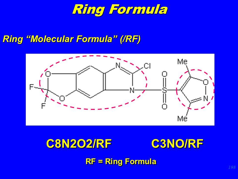 198 C8N2O2/RF Ring Molecular Formula (/RF) C3NO/RF RF = Ring Formula Ring Formula