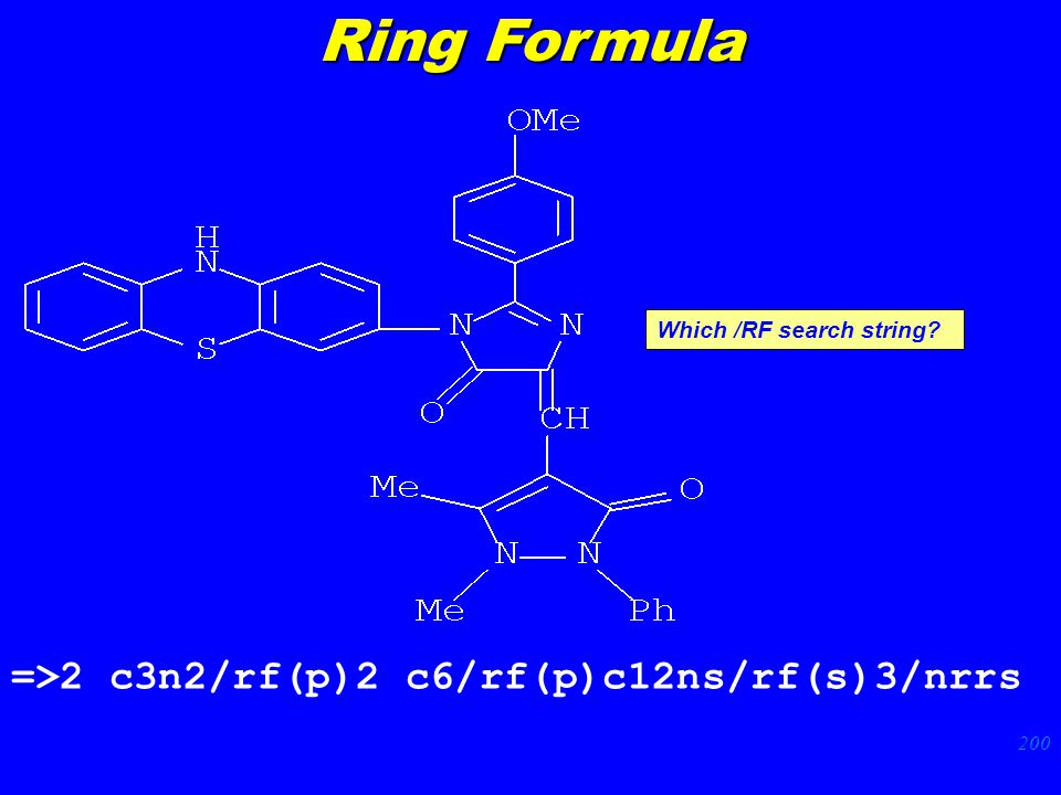 200 =>2 c3n2/rf(p)2 c6/rf(p)c12ns/rf(s)3/nrrs Which /RF search string? Ring Formula