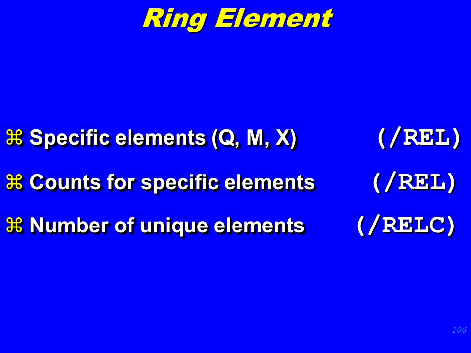206  Specific elements (Q, M, X)  Specific elements (Q, M, X) (/REL)  Counts for specific elements  Counts for specific elements (/REL)  Number of unique elements  Number of unique elements (/RELC)  Specific elements (Q, M, X)  Specific elements (Q, M, X) (/REL)  Counts for specific elements  Counts for specific elements (/REL)  Number of unique elements  Number of unique elements (/RELC) Ring Element