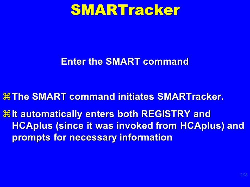 238 Enter the SMART command zThe SMART command initiates SMARTracker.