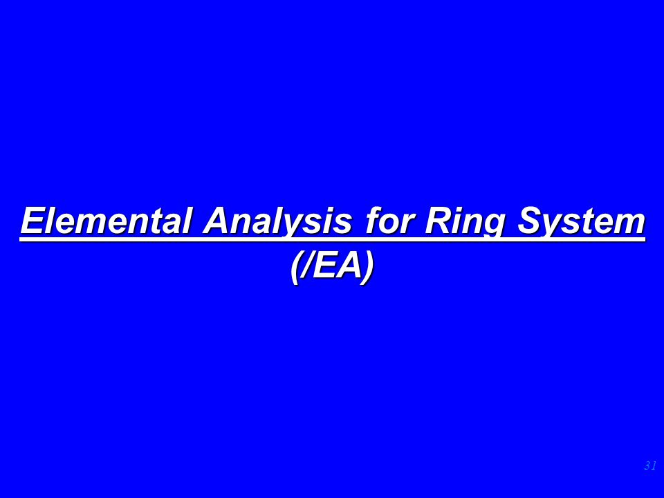 31 Elemental Analysis for Ring System (/EA)
