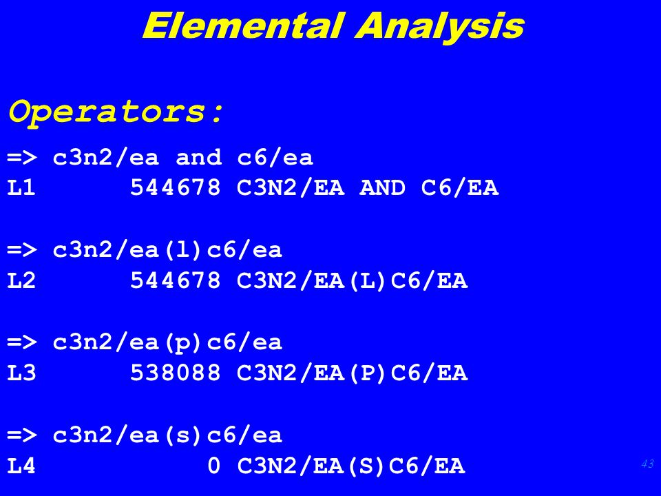 43 => c3n2/ea and c6/ea L1 544678 C3N2/EA AND C6/EA => c3n2/ea(l)c6/ea L2 544678 C3N2/EA(L)C6/EA => c3n2/ea(p)c6/ea L3 538088 C3N2/EA(P)C6/EA => c3n2/ea(s)c6/ea L4 0 C3N2/EA(S)C6/EA Elemental Analysis Operators: