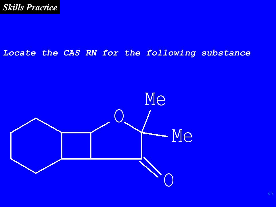 65 Locate the CAS RN for the following substance Skills Practice