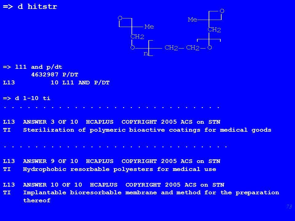73 => d hitstr => l11 and p/dt 4632987 P/DT L13 10 L11 AND P/DT => d 1-10 ti.............. L13 ANSWER 3 OF 10 HCAPLUS COPYRIGHT 2005 ACS on STN TI Ste