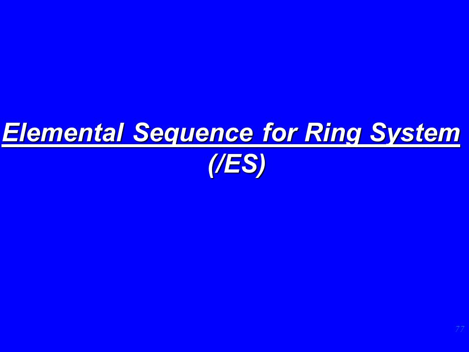 77 Elemental Sequence for Ring System (/ES)