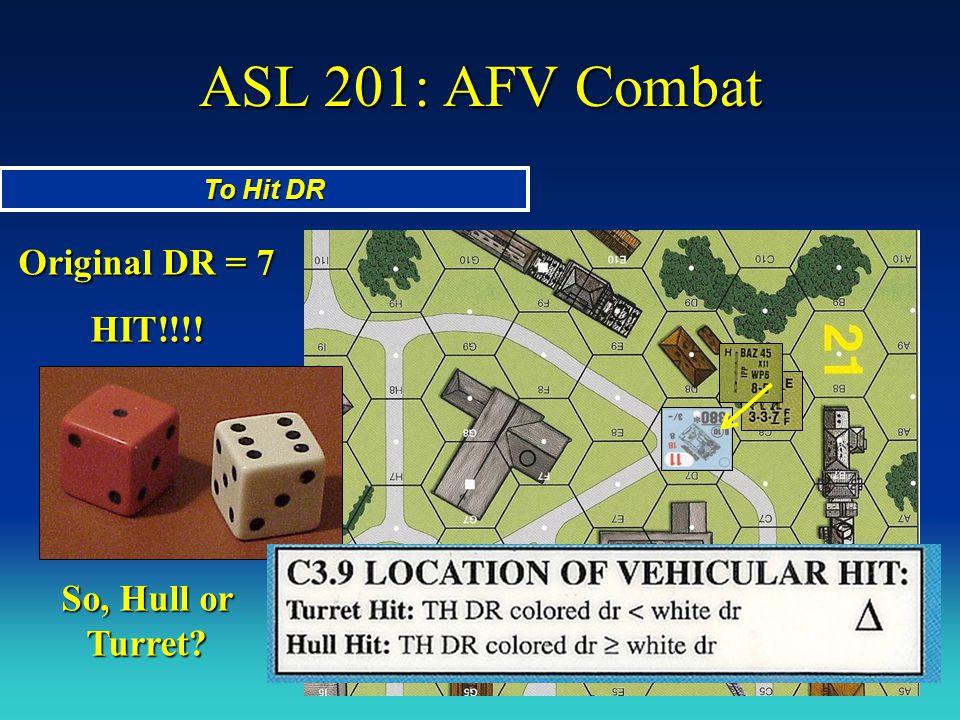 ASL 201: AFV Combat To Hit DR Original DR = 7 HIT!!!! So, Hull or Turret?