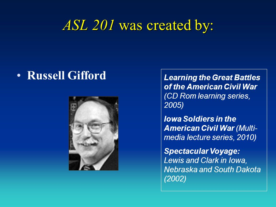 ASL 201 was created by: Russell Gifford Learning the Great Battles of the American Civil War (CD Rom learning series, 2005) Iowa Soldiers in the Ameri