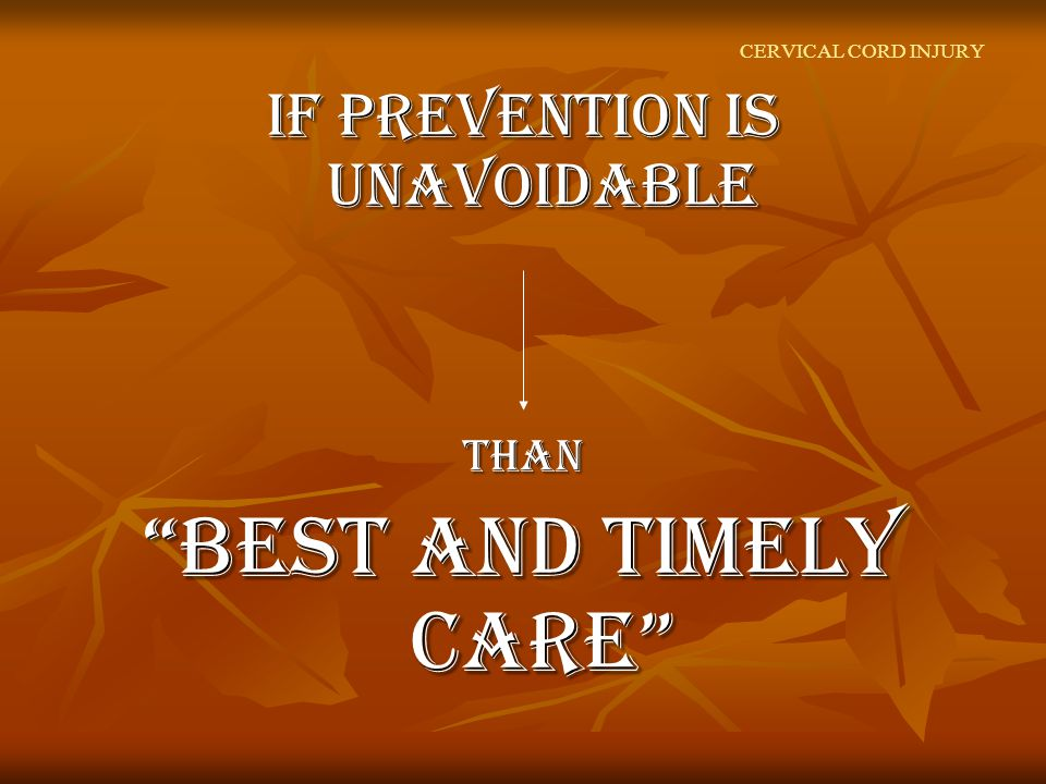 CERVICAL CORD INJURY If prevention is unavoidable than Best and timely care