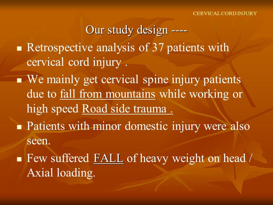 CERVICAL CORD INJURY Our study design ---- Retrospective analysis of 37 patients with cervical cord injury.