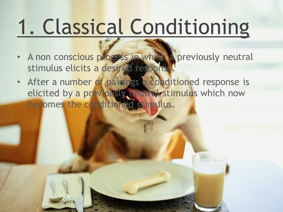 1. Classical Conditioning A non conscious process in which a previously neutral stimulus elicits a desired response. After a number of pairings a cond