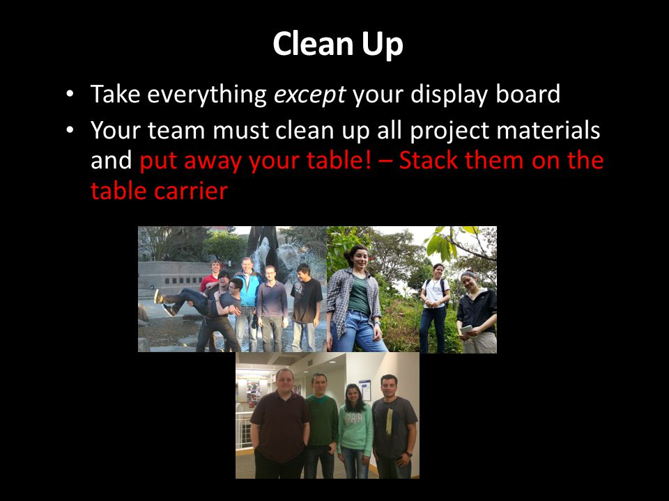 Clean Up Take everything except your display board Your team must clean up all project materials and put away your table.