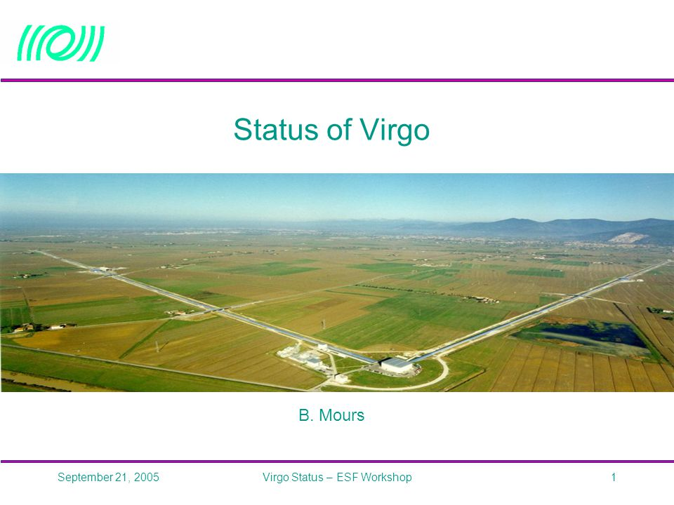 September 21, 2005Virgo Status – ESF Workshop1 Status of Virgo B. Mours