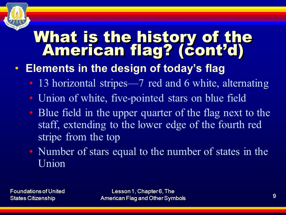 Foundations of United States Citizenship Lesson 1, Chapter 6, The American Flag and Other Symbols 10 What laws and regulations govern the flag.