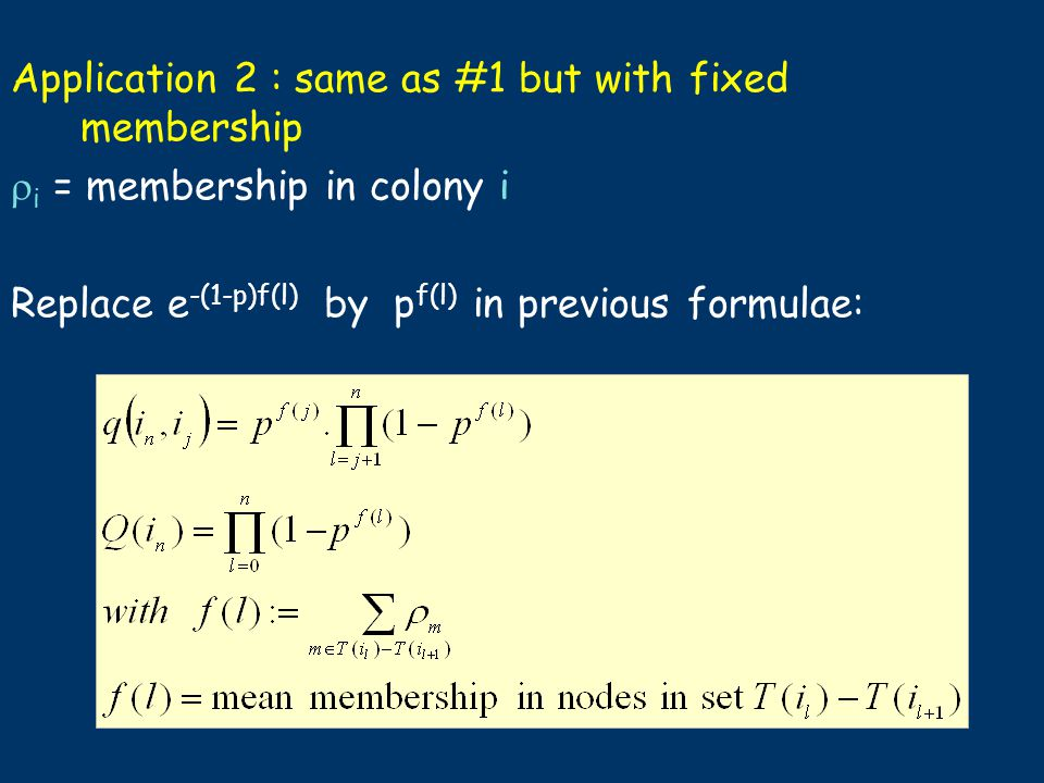 Application 2 : same as #1 but with fixed membership  i = membership in colony i Replace e -(1-p)f(l) by p f(l) in previous formulae: