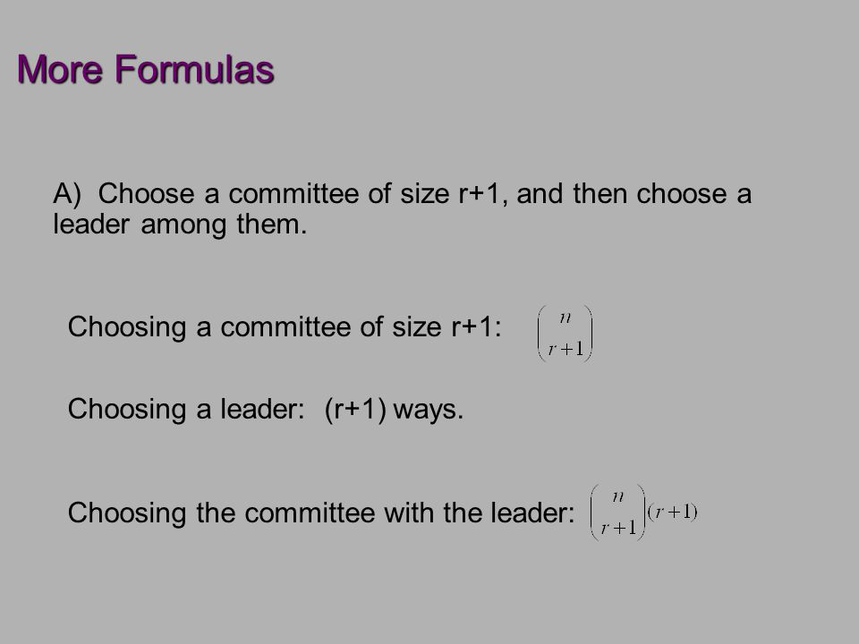 More Formulas A) Choose a committee of size r+1, and then choose a leader among them.