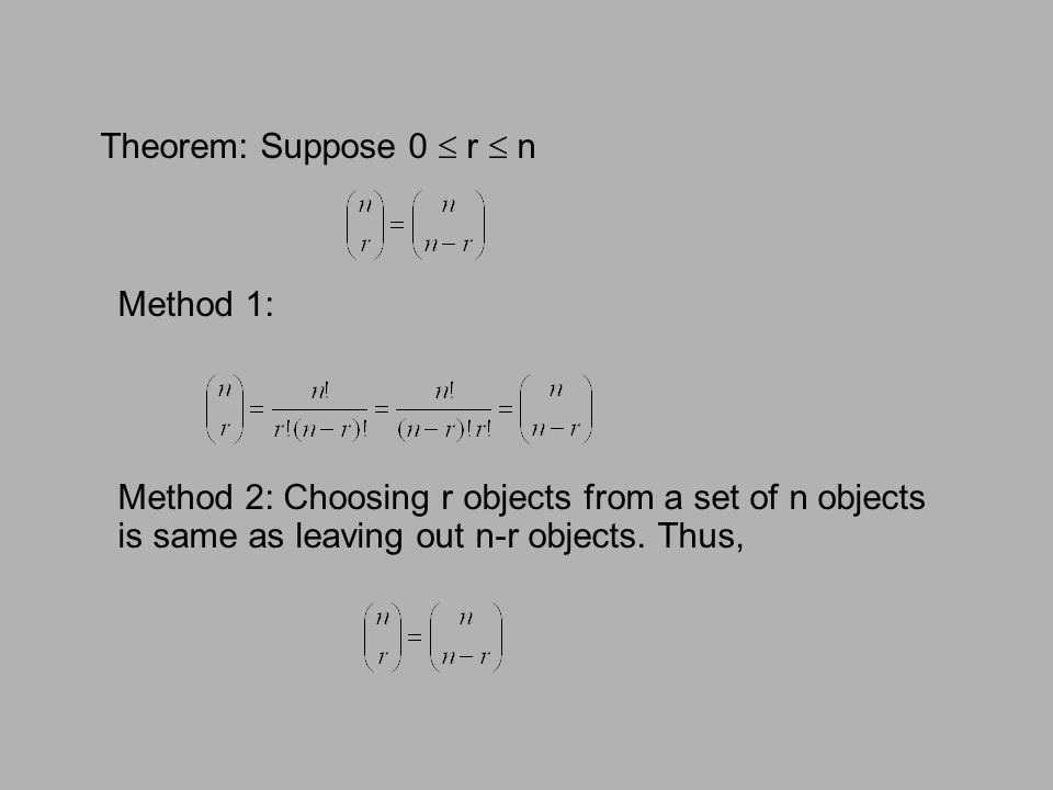 Theorem: Suppose 0  r  n Method 2: Choosing r objects from a set of n objects is same as leaving out n-r objects.