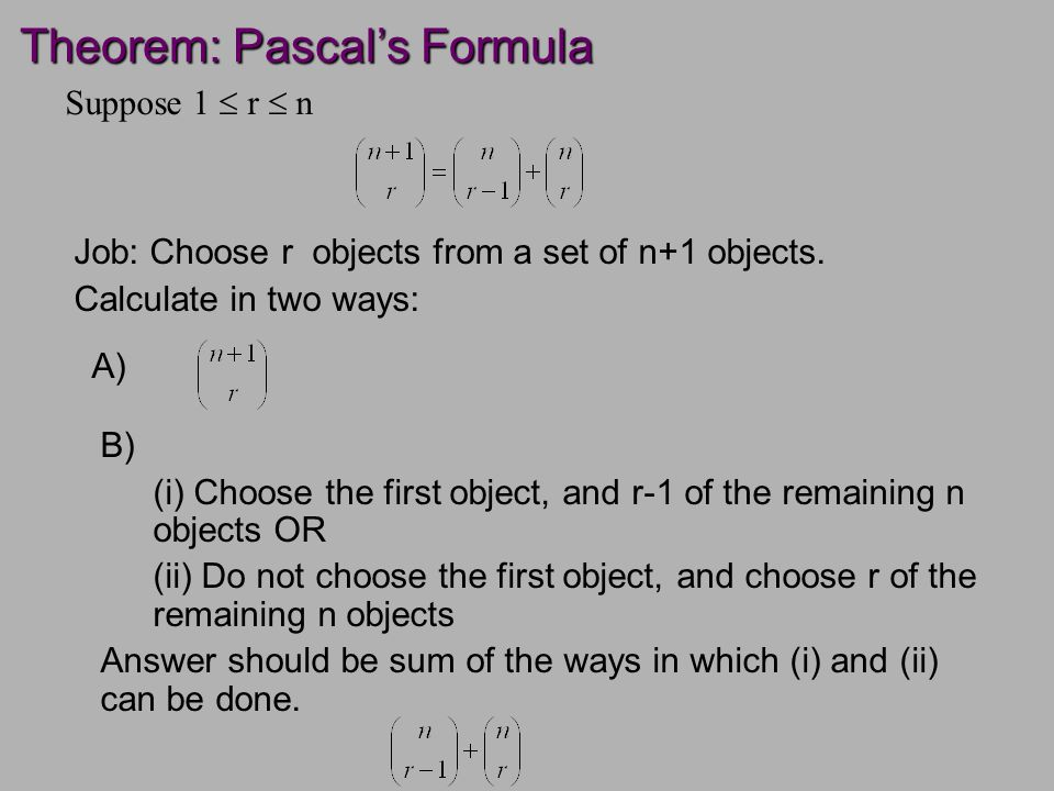 Theorem: Pascal's Formula Job: Choose r objects from a set of n+1 objects.