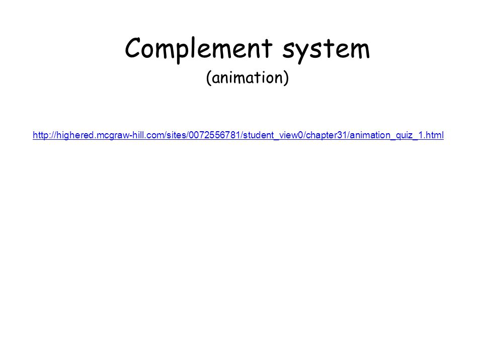 http://highered.mcgraw-hill.com/sites/0072556781/student_view0/chapter31/animation_quiz_1.html Complement system (animation)