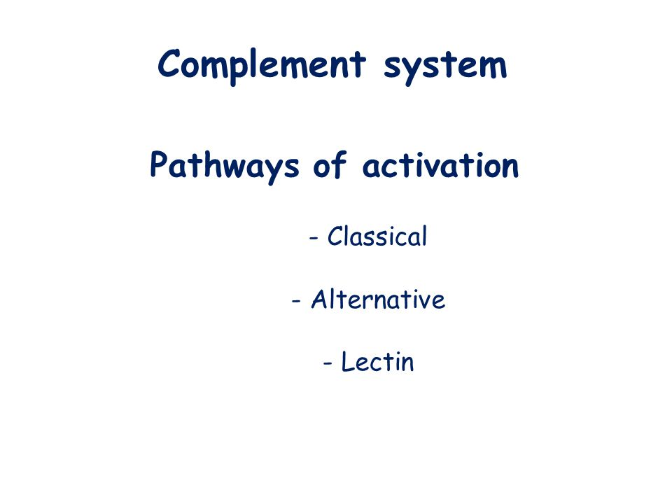 Pathways of activation - Classical - Alternative - Lectin Complement system