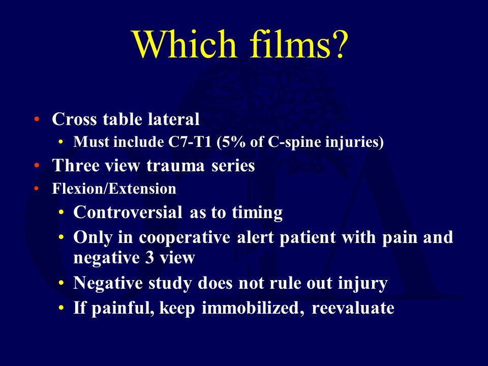 Which films? Cross table lateral Must include C7-T1 (5% of C-spine injuries) Three view trauma series Flexion/Extension Controversial as to timing Onl
