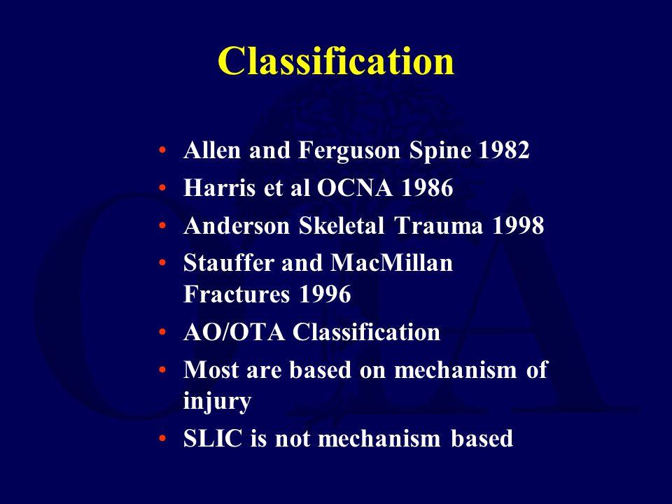 Classification Allen and Ferguson Spine 1982 Harris et al OCNA 1986 Anderson Skeletal Trauma 1998 Stauffer and MacMillan Fractures 1996 AO/OTA Classif