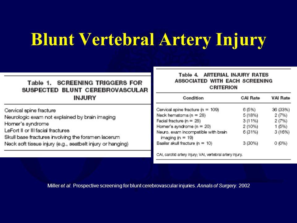 Blunt Vertebral Artery Injury Miller et al. Prospective screening for blunt cerebrovascular injuries. Annals of Surgery. 2002