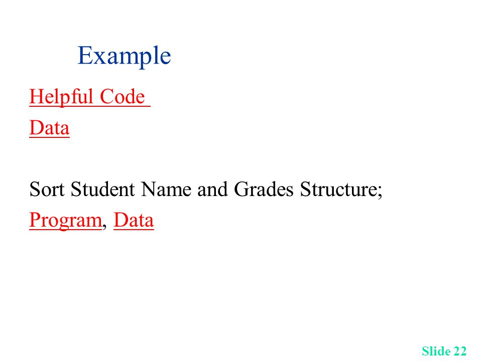 Slide 22 Example Helpful Code Data Sort Student Name and Grades Structure; ProgramProgram, DataData