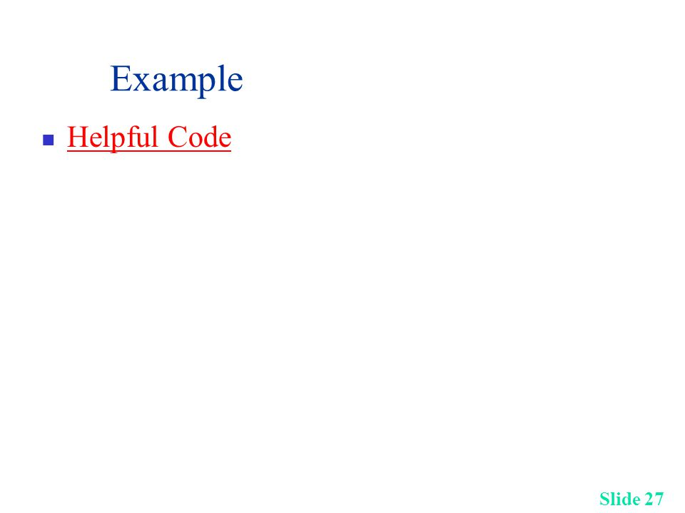 Slide 27 Example Helpful Code