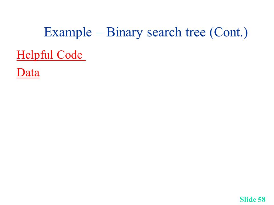 Slide 58 Example – Binary search tree (Cont.) Helpful Code Data