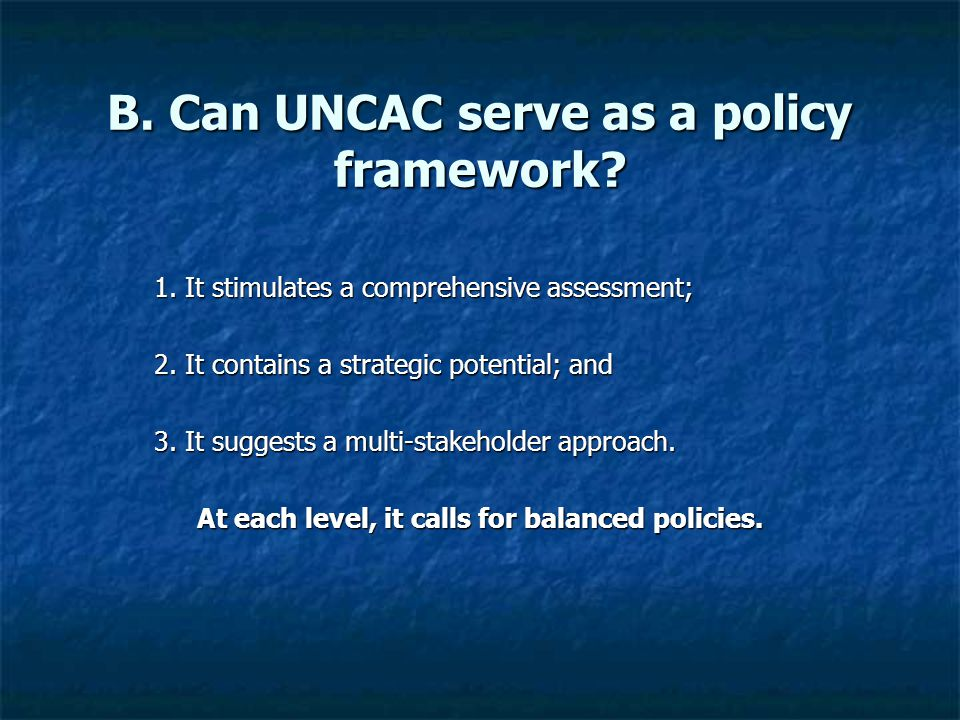 B. Can UNCAC serve as a policy framework. 1. It stimulates a comprehensive assessment; 2.
