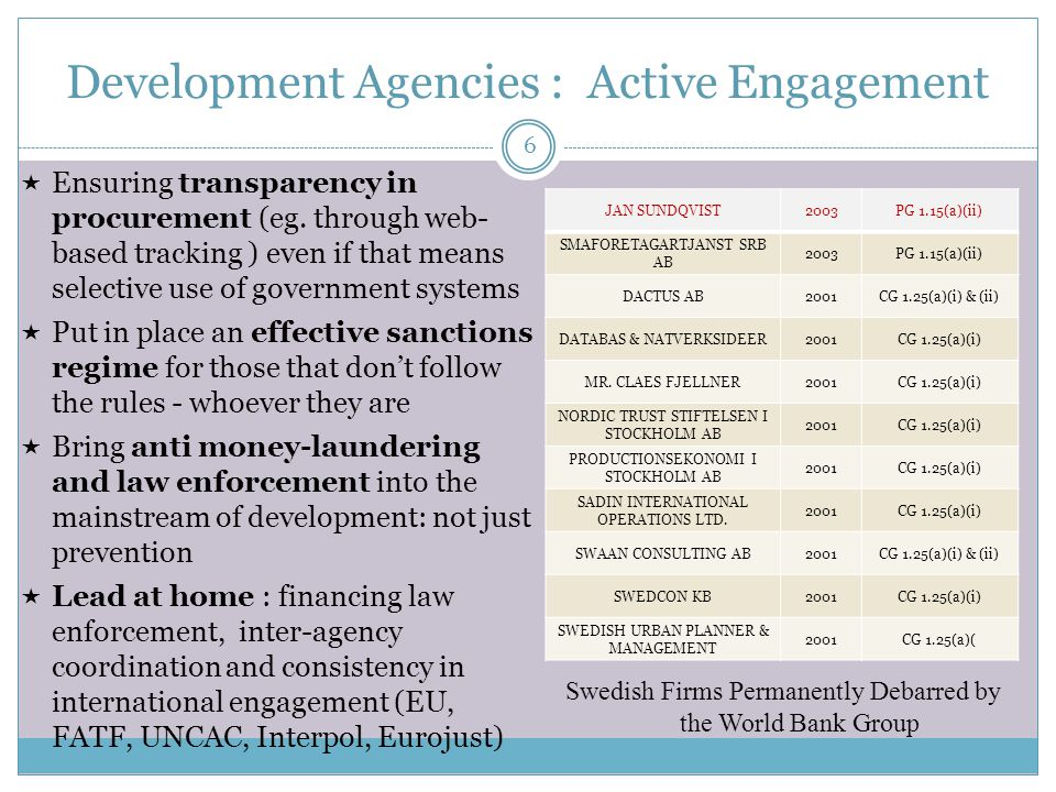 6 Development Agencies : Active Engagement  Ensuring transparency in procurement (eg. through web- based tracking ) even if that means selective use