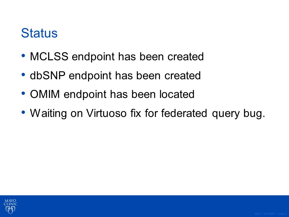 ©2011 MFMER | slide-9 Status MCLSS endpoint has been created dbSNP endpoint has been created OMIM endpoint has been located Waiting on Virtuoso fix fo