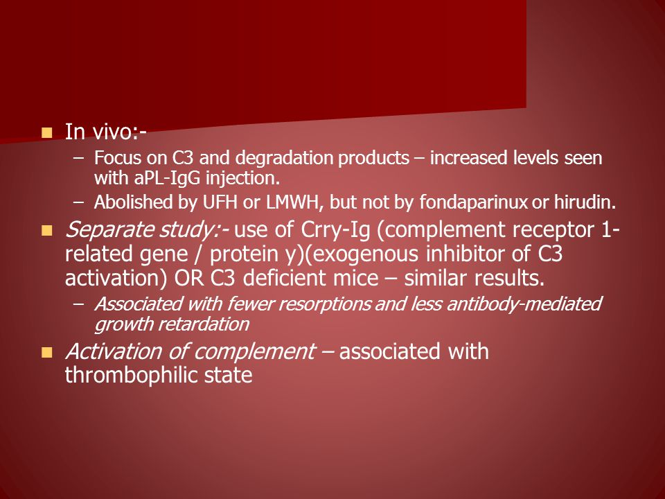 In vivo:- – –Focus on C3 and degradation products – increased levels seen with aPL-IgG injection.