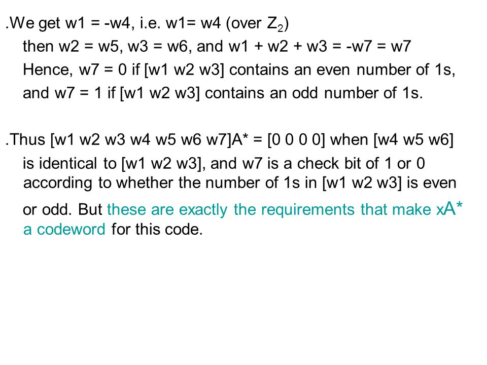 ․ We get w1 = -w4, i.e. w1= w4 (over Z 2 ) then w2 = w5, w3 = w6, and w1 + w2 + w3 = -w7 = w7 Hence, w7 = 0 if [w1 w2 w3] contains an even number of 1