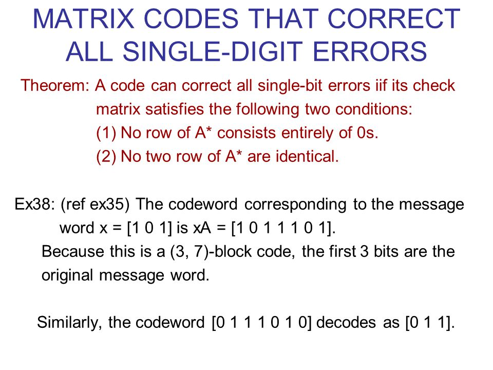 MATRIX CODES THAT CORRECT ALL SINGLE-DIGIT ERRORS Theorem: A code can correct all single-bit errors iif its check matrix satisfies the following two conditions: (1) No row of A* consists entirely of 0s.