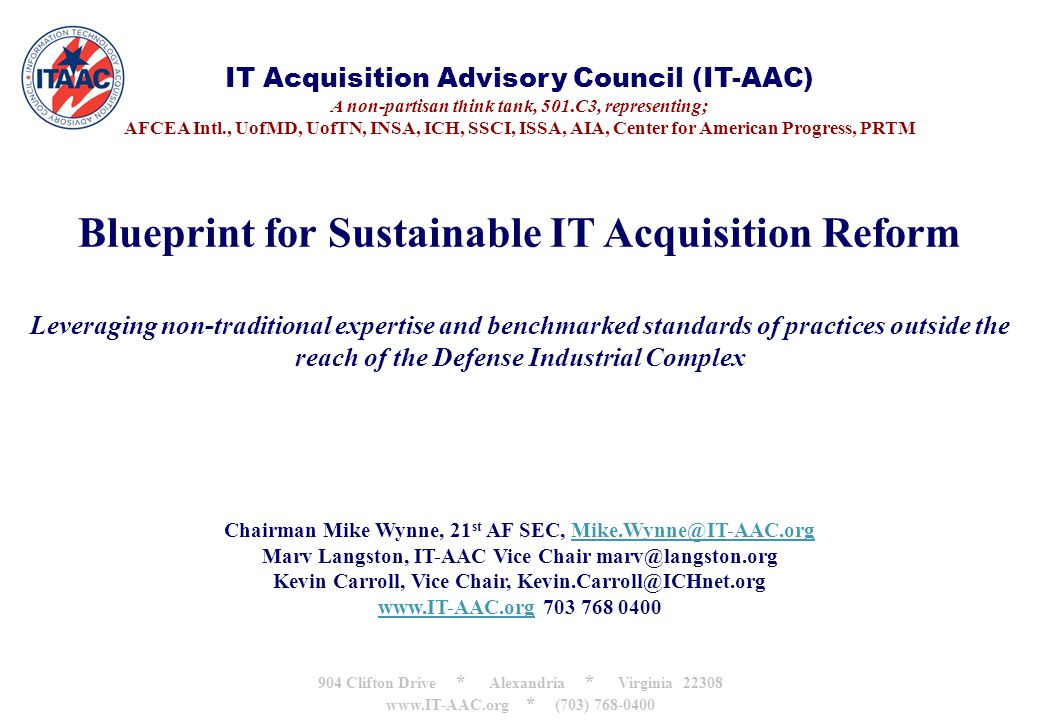 IT Acquisition Advisory Council (IT-AAC) A non-partisan think tank, 501.C3, representing; AFCEA Intl., UofMD, UofTN, INSA, ICH, SSCI, ISSA, AIA, Cente