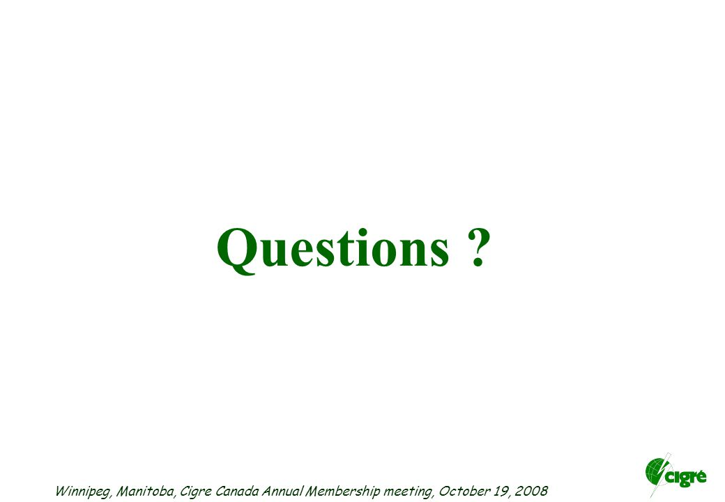Winnipeg, Manitoba, Cigre Canada Annual Membership meeting, October 19, 2008 Questions