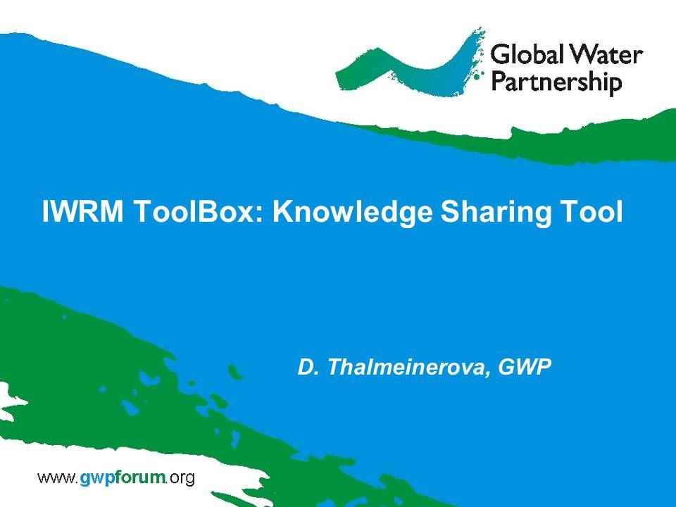 IWRM ToolBox: Knowledge Sharing Tool D. Thalmeinerova, GWP