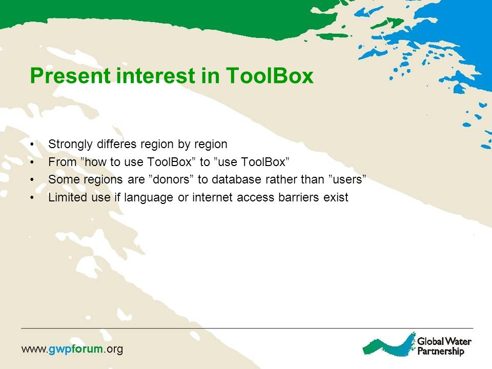 Present interest in ToolBox Strongly differes region by region From how to use ToolBox to use ToolBox Some regions are donors to database rather than users Limited use if language or internet access barriers exist