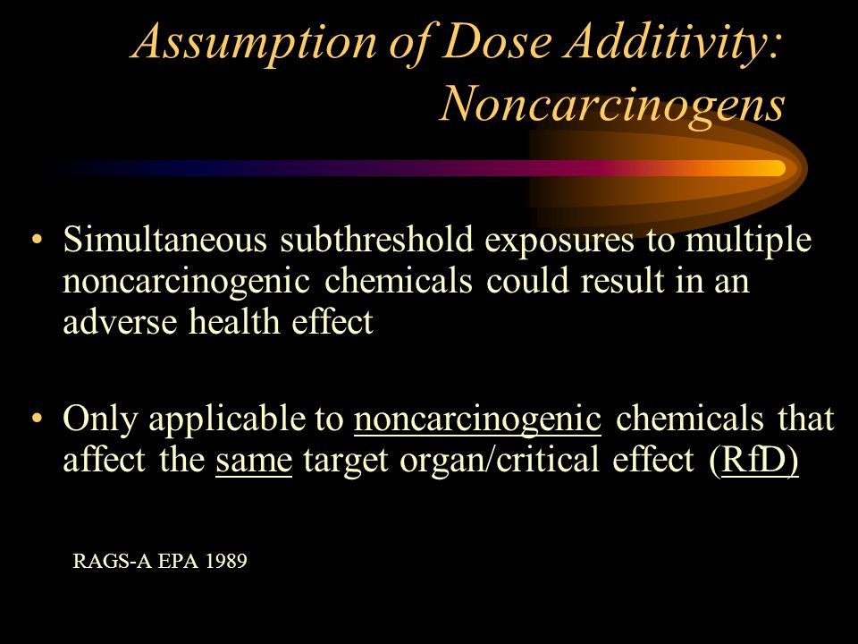 Assumption of Dose Additivity: Noncarcinogens Simultaneous subthreshold exposures to multiple noncarcinogenic chemicals could result in an adverse hea