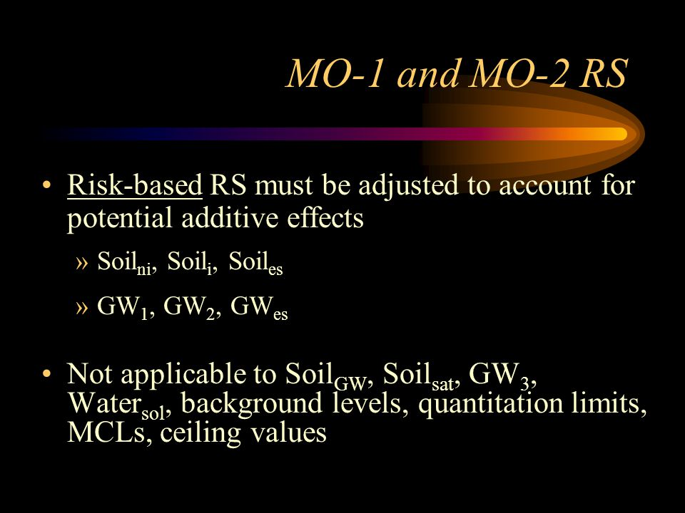 MO-1 and MO-2 RS Risk-based RS must be adjusted to account for potential additive effects »Soil ni, Soil i, Soil es »GW 1, GW 2, GW es Not applicable