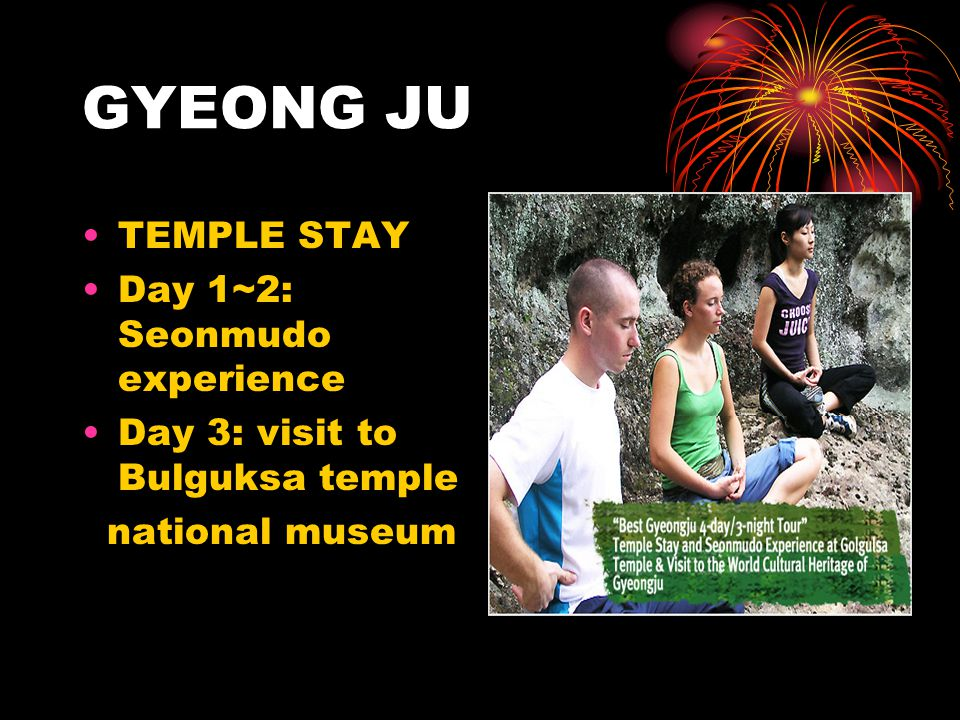 GYEONG JU TEMPLE STAY Day 1~2: Seonmudo experience Day 3: visit to Bulguksa temple national museum