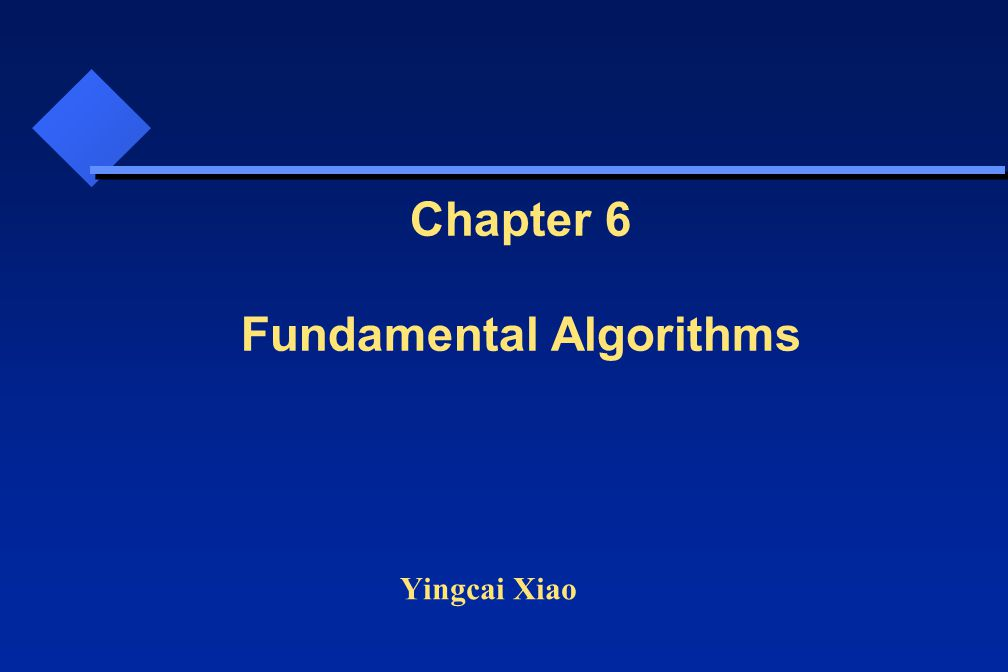 Yingcai Xiao Chapter 6 Fundamental Algorithms