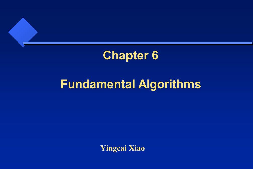 Yingcai Xiao Chapter 6 Fundamental Algorithms